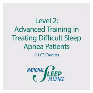 Level 2: Advanced Training in Treating Difficult Sleep Apnea Patients
